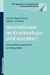 Innovationen im Krankenhaus sind machbar! Innovationsmanagement als Erfolgsfaktor; Management von Innovationen im Gesundheitswesen