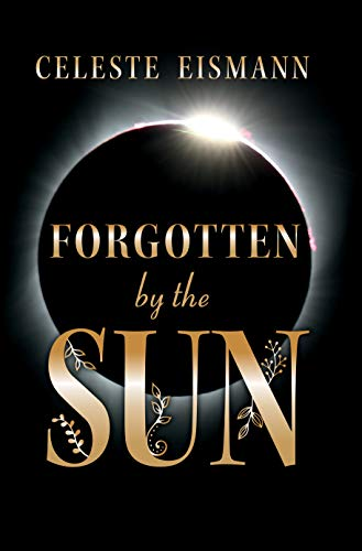 Forgotten By the Sun by [Eismann, Celeste]