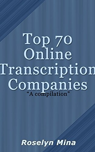 Top 70 Online Transcription Companies: Become a general, medical, legal,  transcriptionist, start making money from the comfort of your own home!