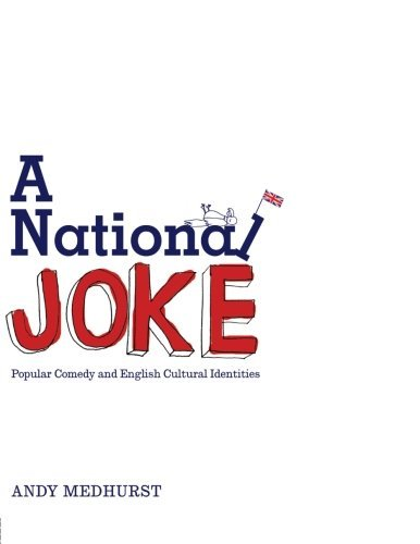 A National Joke: Popular Comedy and English Cultural Identities (Sussex Studies in Culture & Communication)