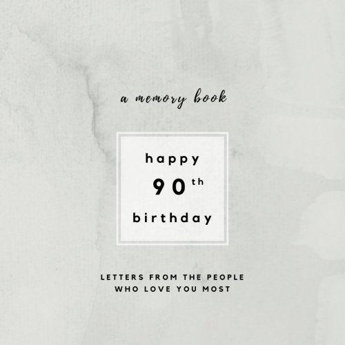 Read Online Happy 90th Birthday A Memory Book: Letters From The People Who Love You Most: 90th Birthday Book;90th Birthday Gifts for Men or Women; 90th Birthday ... and women (Birthday Memory Books) (Volume 5) PDF