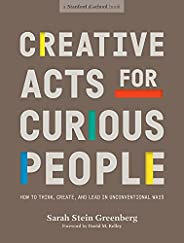 Creative Acts for Curious People: How to Think, Create, and Lead in Unconventional Ways (Stanford d.school Lib