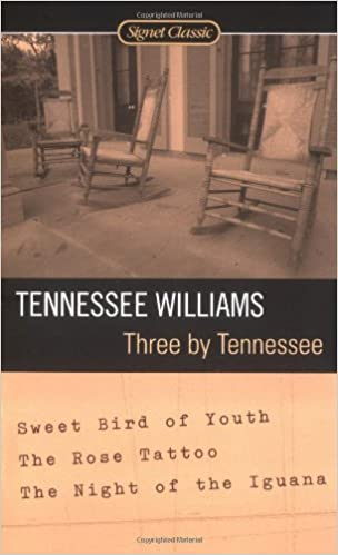 Three By Tennessee Sweet Bird Of Youth The Rose Tattoo Night Iguana Williams 9780451529084 Amazon Books