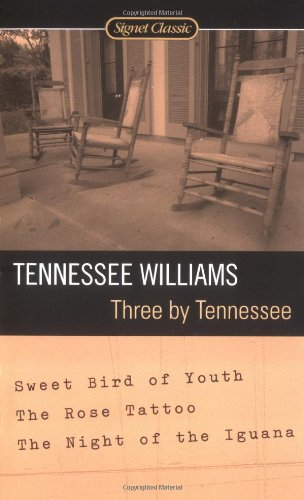 Tennessee Birds - Three By Tennessee: Sweet Bird of Youth, The Rose Tattoo, The Night of the Iguana