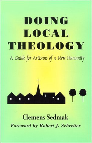 Doing Local Theology (Faith & cultures series) by Clemens Sedmak (2003-02-04) (Doing Local Theology)
