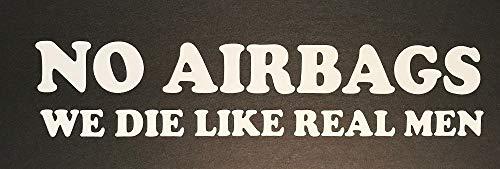 NO AIRBAGS WE DIE Like Real Men Funny Vinyl Decal 8.75 X 2 Car Truck Window Bumper Sticker Choose Color (White) (No Airbags We Die Like Real Man)