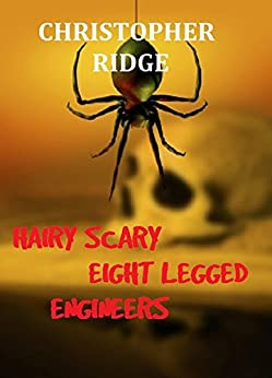 Hairy Scary Eight Legged Engineers by [Ridge, Christopher]