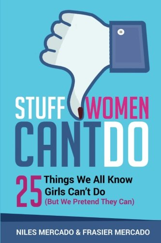Read Online Stuff Women Can't Do: 25 Things We All Know Girls Can't Do (But We Pretend They Can) pdf epub