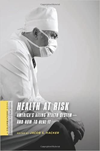health at risk americas ailing health systemand how to heal it a columbia ssrc book privatization of risk