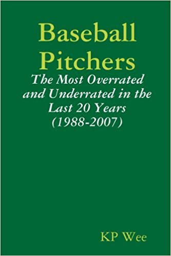 Baseball Pitchers: The Most Overrated and Underrated in the Last 20 Years (1988-2007)