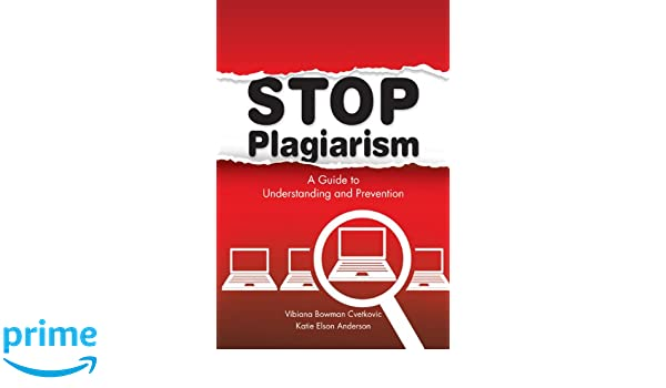 com stop plagiarism a guide to understanding and  com stop plagiarism a guide to understanding and prevention 9781555707163 vibiana bowman cvetkovic editor katie elson anderson editor