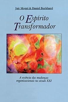 O Espírito Transformador por [Moggi, Jair, Burkhard, Daniel]