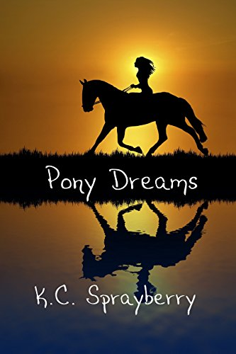 Pony Dreams by [Sprayberry, K. C.]