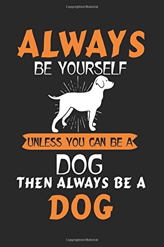 Download Always Be Yourself Unless You Can Be A Dog Then Always Be A Dog: Inspirational Journal To Write In (notebook, journal, diary) pdf