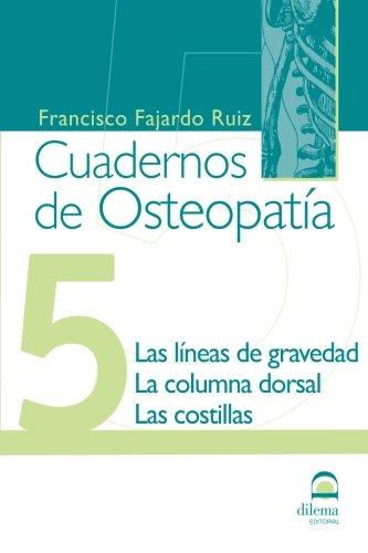 Cuadernos de Osteopatia 5: Las lineas de gravedad. La columna dorsal. Las costillas. (Spanish Edition) [Francisco Fajardo Ruiz] (Tapa Blanda)