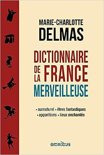Marie-Charlotte Delmas - Dictionnaire de la France merveilleuse sur Bookys