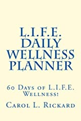 L.I.F.E. Daily Wellness Planner: 60 Days of L.I.F.E. Wellness! Paperback