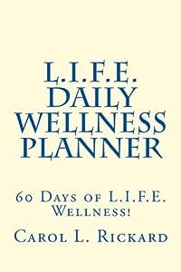 L.I.F.E. Daily Wellness Planner: 60 Days of L.I.F.E. Wellness!