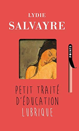 Petit traité d'éducation lubrique Poche – 20 octobre 2016 Lydie Salvayre Points 275786050X Romans francophones