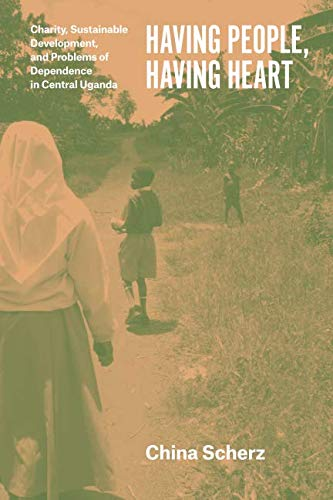Having People, Having Heart: Charity, Sustainable Development, and Problems of Dependence in Central Uganda (Role Of Community Based Organizations In Development)