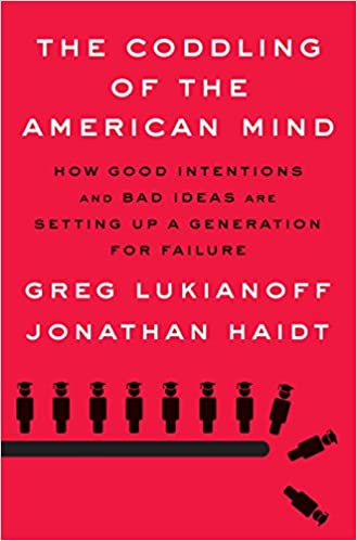 Lukianoff/Haidt – The Coddling of the American Mind: How Good Intentions and Bad Ideas Are Setting Up a Generation for Failure