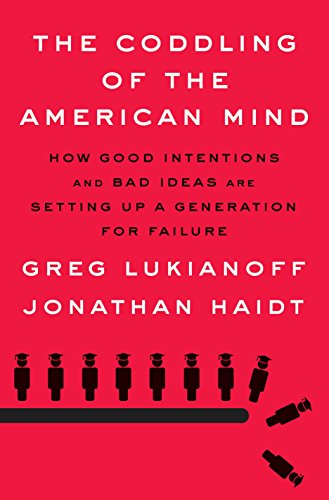 The Coddling of the American Mind: How Good Intentions and Bad Ideas Are Setting Up a Generation for Failure]()