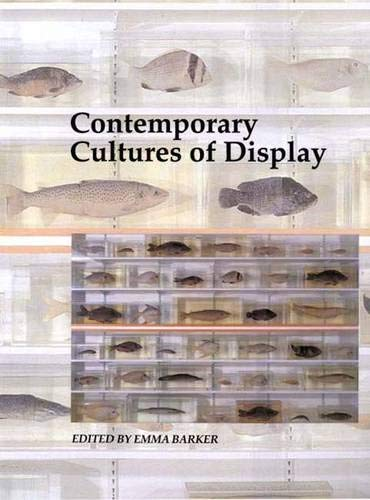 Contemporary Cultures of Display (Art and Its Histories Series)