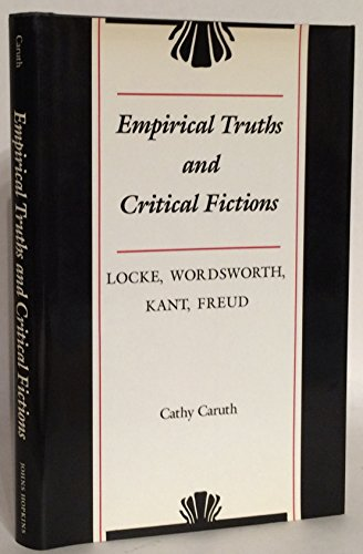 Empirical Truths and Critical Fictions : Locke, Wordsworth, Kant, Freud - Cathy Caruth