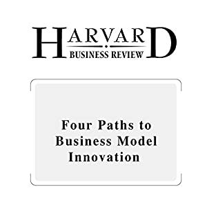Four Paths to Business Model Innovation (Harvard Business Review) Audiomagazin