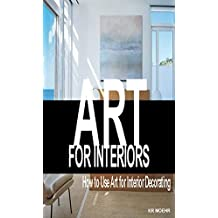 ART FOR INTERIORS: How to Use Art for Interior Decorating and Design