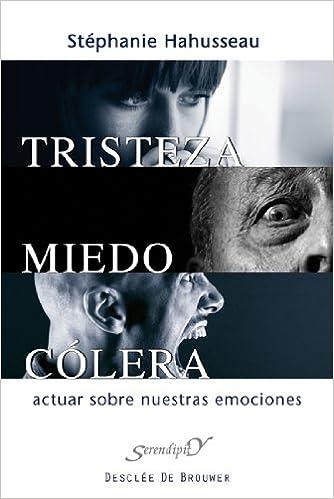 Tristeza, miedo, cólera: Actuar sobre nuestras emociones Serendipity: Amazon.es: Stéphanie Hahusseau, Margarita Leonetti Bertiaux: Libros