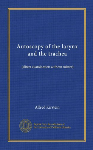 Autoscopy of the larynx and the trachea: (direct examination without mirror)