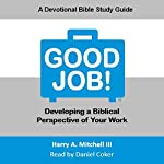 Good Job!: Developing a Biblical Perspective on Your Work | Harry A. Mitchell III