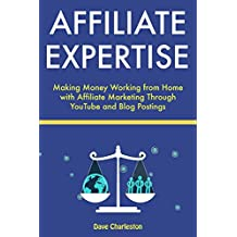 Affiliate Expertise: Making Money Working from Home with Affiliate Marketing Through YouTube and Blog Postings