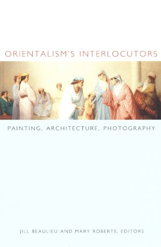Orientalism's Interlocutors: Painting, Architecture, Photography (Objects/Histories) por Jill Beaulieu,Mary Roberts