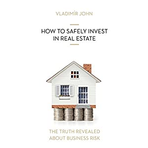 How to safely invest in real estate (The truth revealed about business risk) Audiobook