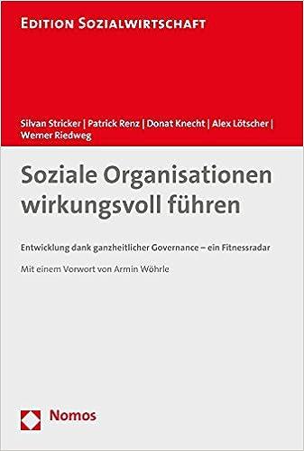 Soziale Organisationen Wirkungsvoll Fuhren: Entwicklung Dank Ganzheitlicher Governance - Ein Fitnessradar (Edition Sozialwirtschaft)