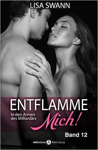Book Entflamme mich, Band 12: In den Armen des Milliardärs: Volume 12