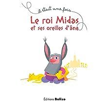 Le roi Midas et ses oreilles d'âne: Une légende mythologique (Il était une fois t. 4) (French Edition)