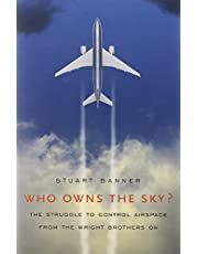 Who Owns the Sky?: The Struggle to Control Airspace from the Wright Brothers On