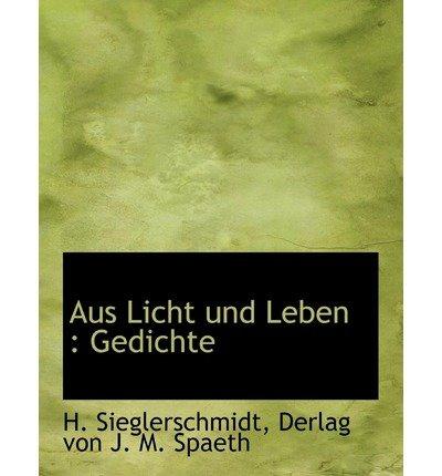 Aus Licht Und Leben: Gedichte (Paperback)(German) - Common