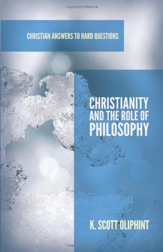 Christianity and the Role of Philosophy (Christian Answers to Hard Questions)