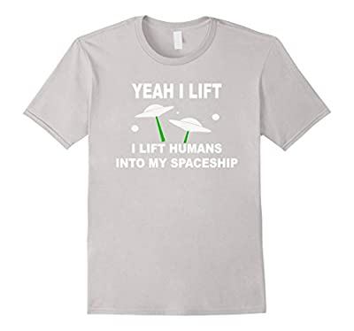 Yeah I Lift, Lift Humans Into My Spaceship Funny Alien Shirt