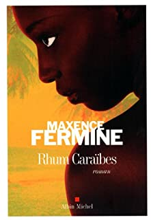Rhum Caraïbes : roman, Fermine, Maxence