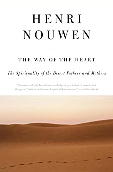 The Way of the Heart: The Spirituality of the Desert Fathers and Mothers by [Nouwen, Henri J. M.]