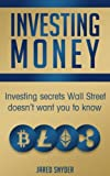 Investing Money: Investing Secrets Wallstreet Doesn?t Want You to Know