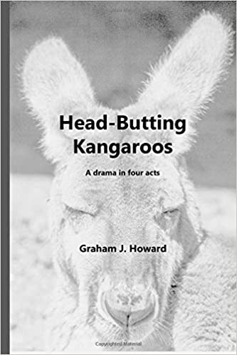 Head Butting Kangaroos A Drama In Four Acts Amazoncouk Graham J Howard 9781986717106 Books
