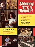 Mommy It's a Renoir--Art Postcards for Art Appreciation, Aline D. Wolf, 0960101667