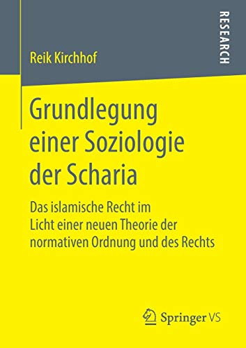 Grundlegung einer Soziologie der Scharia: Das islamische Recht im Licht einer neuen Theorie der normativen Ordnung und des Rechts