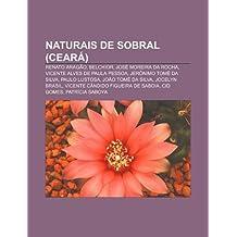 Naturais de Sobral (Ceará): Renato Aragão, Belchior, José Moreira da Rocha, Vicente Alves de Paula Pessoa, Jerônimo Tomé da Silva